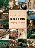 C. S. Lewis: Images of His World (0802828000) by Douglas R. Gilbert