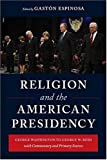 Religion and the American Presidency: George Washington to George W. Bush with Commentary and Primary Sources (Columbia Series on Religion and Politics)