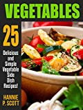 VEGETABLE RECIPES: 25 Delicious and Simple Vegetable Side Dish Recipes (Quick and Easy Cooking Series)