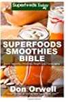 Superfoods Smoothies Bible: 150 Recip...