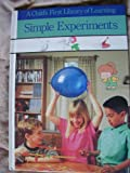 Simple Experiments (A Child's First Library of Learning) (0809494701) by Time-Life Books Editors