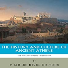 The World's Greatest Civilizations: The History and Culture of Ancient Athens Audiobook by  Charles River Editors Narrated by Scott Clem