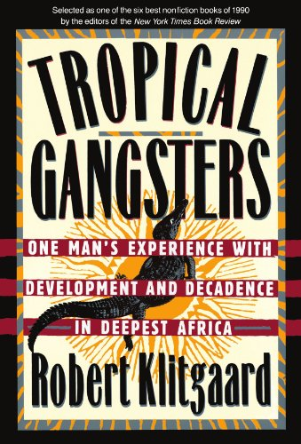 Tropical Gangsters: One Man's Experience with Development and Decadence in Deepest Africa