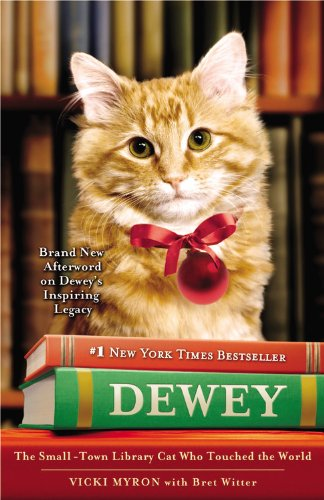 Dewey: The Small-Town Library Cat Who Touched the World, Vicki Myron, Bret Witter