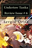 Undertow Tanka Review Issue # 6: Tanka and Haiku Journal (Volume 6)
