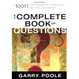 The Complete Book of Questions: 1001 Conversation Starters for Any Occasion ~ Garry Poole