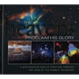 The Heavens Proclaim His Glory: A Spectacular View of Creation Through the Lens of the NASA Hubble Telescopeby Thomas Nelson Publishers