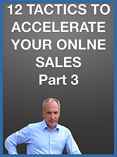 12 Tactics to Accelerate Your Online Sales Part 3