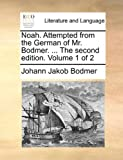 img - for Noah. Attempted from the German of Mr. Bodmer. ... The second edition. Volume 1 of 2 book / textbook / text book