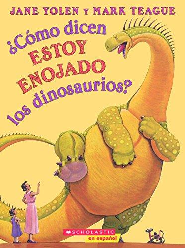 Como Dicen Estoy Enojado Los Dinosaurios? (How Do Dinosaurs Say I'm Mad?)  (Turtleback School & Library Binding Edition) [Jane Yolen] (Tapa Dura)