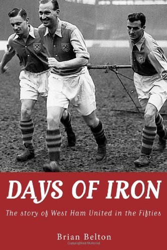 Days of Iron: The Story of West Ham United in the Fifties