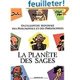 Encyclopédie mondiale des philosophes et des philosophies : La Planète des sages
