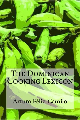 The Dominican Cooking Lexicon: Glossary & Spanish Pronunciation Keys: Glossary & Spanish Pronunciation Keys (Dominican Traditional Cooking Book 4)