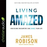 Living Amazed: How Divine Encounters Can Change Your Life | James Robison