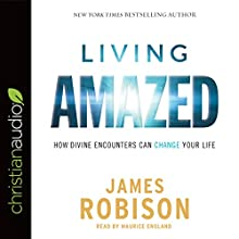 Living Amazed: How Divine Encounters Can Change Your Life Audiobook by James Robison Narrated by Maurice England