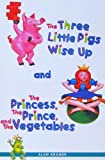 The three little pigs wise up and The princess, the prince, and the vegetables (Navigators drama series)