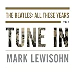 Tune In: The Beatles: All These Years | Mark Lewisohn