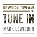 Tune In: The Beatles: All These Years   Mark Lewisohn