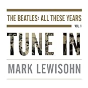 Tune In: The Beatles: All These Years | [Mark Lewisohn]