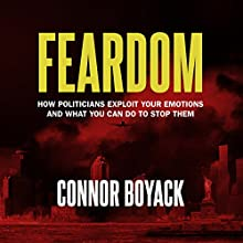 Feardom: How Politicians Exploit Your Emotions and What You Can Do to Stop Them (       UNABRIDGED) by Connor Boyack Narrated by Connor Boyack