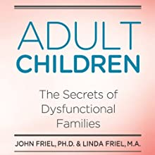 Adult Children: The Secrets of Dysfunctional Families (       UNABRIDGED) by Linda Friel, John Friel Narrated by Derek Perkins
