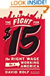 The Fight for Fifteen: The Right Wage...