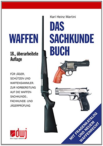 Das Waffensachkundebuch: Für Jäger, Schützen und Waffensammler und zur Vorbereitung auf die Waffensachkundeprüfung-, Fachkunde und Jägerprüfung