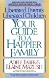 Liberated Parents, Liberated Children: Your Guide to a Happier Family (0380711346) by Faber, Adele