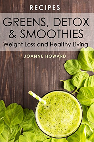Recipes: Greens, Detox, and Smoothies, For Weight Loss And Healthy Living. (Juicing, Superfoods, Green Smoothies, Juice, Detox Recipes, Cleanse, Beverage Recipes) (Recipes For Kindle compare prices)