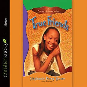 True Friends: Carmen Browne, Book 1 | [Stephanie Perry Moore]