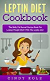 Leptin Diet Cookbook: The Belly Fat Burnin' Recipe Book For Losing Weight FAST With The Leptin Diet (The Belly Fat Burnin' Recipe Book Series 2)