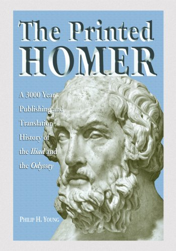 The Printed Homer: A 3,000 Year Publishing and Translation History of the Iliad and the Odyssey