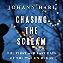 Chasing the Scream: The First and Last Days of the War on Drugs Hörbuch von Johann Hari Gesprochen von: Tim Gerard Reynolds
