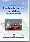 Frachtschiffreisen verstehen: Das Schiff - Der Hafen - Die See. Ein Leitfaden für Passagiere und Seefahrtinteressierte