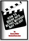 How To Break Into Acting Without Any Talent!