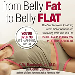 From Belly Fat to Belly Flat: How Your Hormones Are Adding Inches to Your Waist and Subtracting Years from Your Life | [C. W. Randolph, M.D., Genie James]