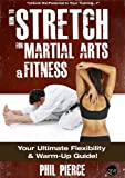 How to Stretch for Martial Arts and Fitness: Your Ultimate Flexibility and Warm Up Guide!