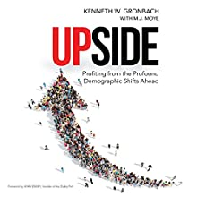 Upside: Profiting from the Profound Demographic Shifts Ahead | Livre audio Auteur(s) : Kenneth W. Gronbach Narrateur(s) : Tom Parks