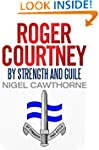 Roger Courtney: By Strength and Guile...