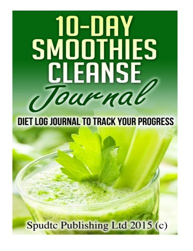 10-Day Smoothies Cleanse  Journal: Diet Log Journal to Track Your Progress by Spudtc Publishing Ltd