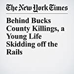Behind Bucks County Killings, a Young Life Skidding off the Rails | Trip Gabriel,Matthew Haag,Jon Hurdle