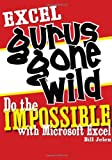 Excel Gurus Gone Wild: Do the IMPOSSIBLE with Microsoft Excel (1932802401) by Jelen, Bill