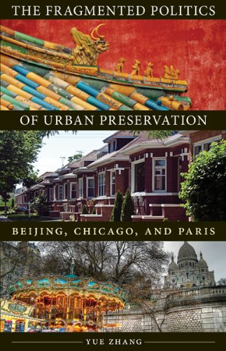 The Fragmented Politics of Urban Preservation: Beijing, Chicago, and Paris (Globalization and Community)