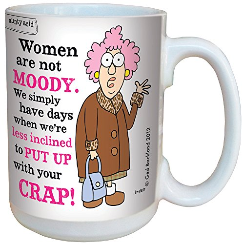 Hilarious Aunty Acid Women Are Not Moody Put Up With Your Crap 16 Ounce Mug