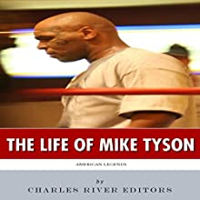 American Legends: The Life of Mike Tyson (       UNABRIDGED) by Charles River Editors Narrated by Don Hoeksema