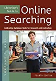 Librarian's Guide to Online Searching: Cultivating Database Skills for Research and Instruction, 4th Edition: Cultivating...