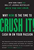img - for By Gary Vaynerchuk Crush It!: Why NOW Is the Time to Cash In on Your Passion book / textbook / text book