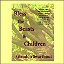 Bless the Beasts and Children (       UNABRIDGED) by Glendon Swarthout Narrated by Scott Brick