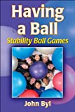 John Byl Having a Ball: Stability Ball Games