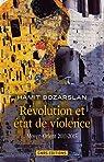 Révolution et état de violence : Moyen-Orient 2011-2015 par Bozarslan